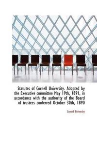 Statutes of Cornell University. Adopted by the Executive Committee May 19th, 1891, in Accordance Wit
