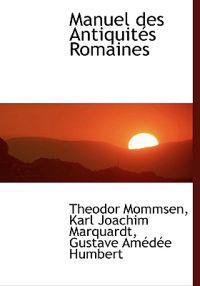 Manuel Des Antiquit?'s Romaines
