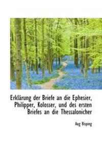 Erkl Rung Der Briefe an Die Ephesier, Philipper, Kolosser, Und Des Ersten Briefes an Die Thessalonic
