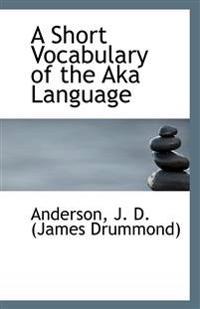 A Short Vocabulary of the Aka Language