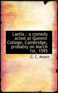 Laelia: A Comedy Acted at Queens' College, Cambridge, Probably on March 1st, 1595