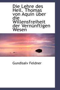 Die Lehre Des Heil. Thomas Von Aquin Ber Die Willensfreiheit Der Vern Nftigen Wesen