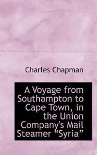 A Voyage from Southampton to Cape Town, in the Union Company's Mail Steamer Syria
