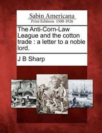 The Anti-Corn-Law League and the Cotton Trade