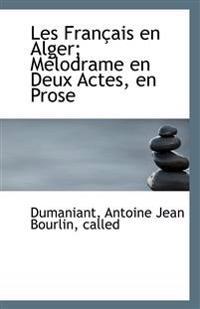 Les Francais En Alger; Melodrame En Deux Actes, En Prose