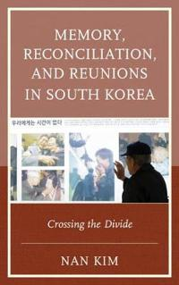 Memory, Reconciliation, and Reunions in South Korea: Crossing the Divide
