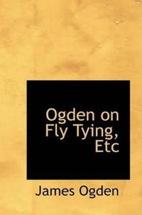 Ogden on Fly Tying, Etc