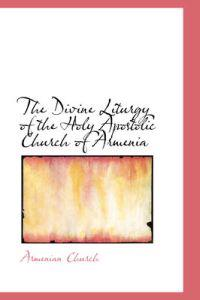 The Divine Liturgy of the Holy Apostolic Church of Armenia