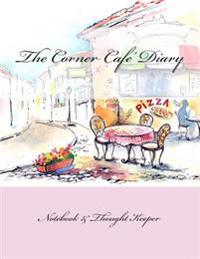 The Corner Cafe' Diary: Notebook & Thought Keeper