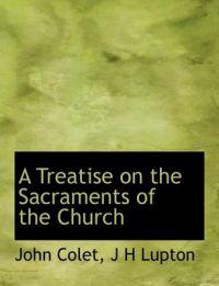 A Treatise on the Sacraments of the Church