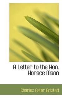 A Letter to the Hon. Horace Mann