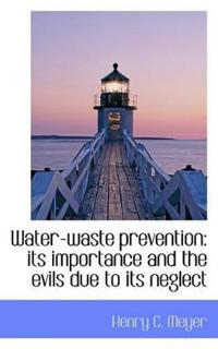 Water-Waste Prevention: Its Importance and the Evils Due to Its Neglect
