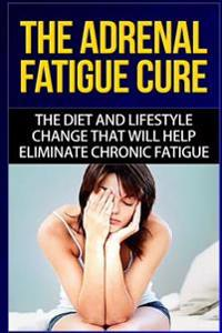 The Adrenal Fatigue Cure: The Guide to Understanding, Taking Control and Feeling Fantastic