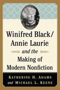 Winifred Black/Annie Laurie and the Making of Modern Nonfiction