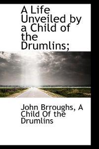 A Life Unveiled by a Child of the Drumlins;