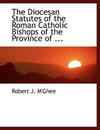 The Diocesan Statutes of the Roman Catholic Bishops of the Province of Leinster
