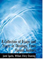 A Collection of Essays and Tracts in Theology, from Various Authors