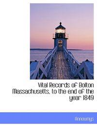 Vital Records of Bolton Massachusetts, to the End of the Year 1849