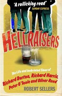 Hellraisers - the life and inebriated times of burton, harris, otoole and r