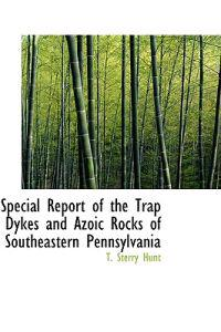 Special Report of the Trap Dykes and Azoic Rocks of Southeastern Pennsylvania