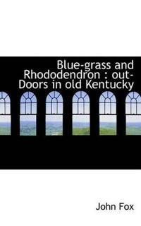 Blue-Grass and Rhododendron Outdoors in Old Kentucky