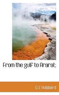 From the Gulf to Ararat;