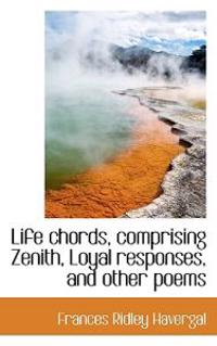 Life Chords, Comprising Zenith, Loyal Responses, and Other Poems
