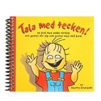 Tala med tecken! : en bok med enkla tecken och gester för dig som pratar med små barn