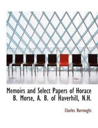 Memoirs and Select Papers of Horace B. Morse, A. B. of Haverhill, N.h.