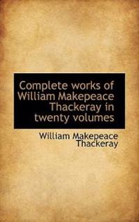 Complete Works of William Makepeace Thackeray in Twenty Volumes