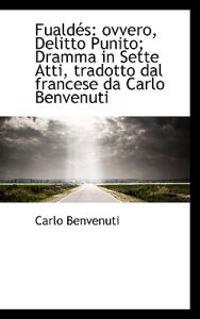 Fuald?'s: Ovvero, Delitto Punito; Dramma in Sette Atti, Tradotto Dal Francese Da Carlo Benvenuti