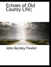 Echoes of Old County Life;