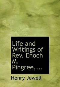 Life and Writings of REV. Enoch M. Pingree, ...