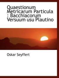Quaestionum Metricarum Particula: Bacchiacorum Versuum Usu Plautino