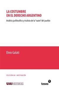 La Costumbre En El Derecho Argentino: Analisis Jusfilosofico y Trialista de La Razon del Pueblo