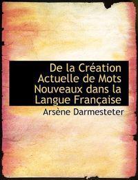 de La Cracation Actuelle de Mots Nouveaux Dans La Langue Franasaise