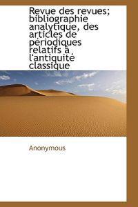 Revue Des Revues; Bibliographie Analytique, Des Articles de Periodiques Relatifs A L'Antiquite Class