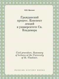 Civil Procedure. Summary of Lectures at the University of St. Vladimir.