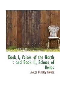 Book I, Voices of the North: And Book II, Echoes of Hellas