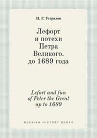 Lefort and Fun of Peter the Great Up to 1689