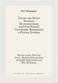 Russia Under Peter the Great. Handwriting by John Gottgilfa Fokkerodta and Otto Walkman.