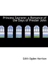 Princess Sayrane; A Romance of the Days of Prester John