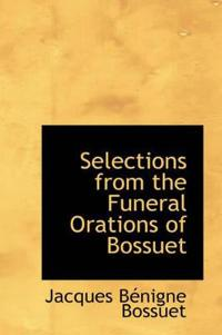 Selections from the Funeral Orations of Bossuet