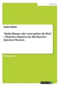 """""""Kuhle Wampe Oder Wem Gehort Die Welt"""" - Filmische Adaption Des Brechtschen Epischen Theaters"""