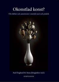 Okonstlad konst? : om äkthet och autenticitet i estetisk teori och praktik