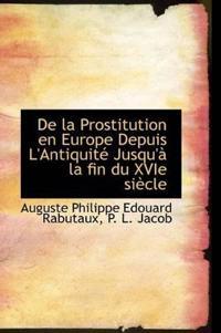 de La Prostitution En Europe Depuis L'Antiquit Jusqu' La Fin Du Xvie Si Cle