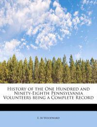 History of the One Hundred and Ninety-Eighth Pennsylvania Volunteers Being a Complete Record