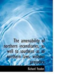 The Amenability of Northern Incendiaries, as Well to Southern as to Northern Laws, Without Prejudice