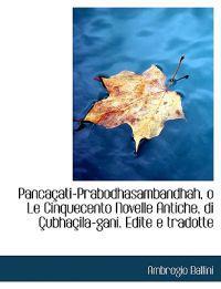 Panca Ati-Prabodhasambandhah, O Le Cinquecento Novelle Antiche, Di Ubha Ila-Gani. Edite E Tradotte