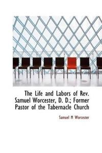 The Life and Labors of REV. Samuel Worcester, D. D.; Former Pastor of the Tabernacle Church